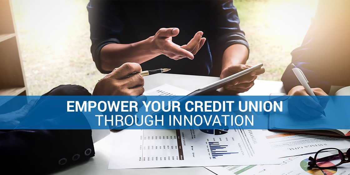 Empower Your Credit Union Through Innovation